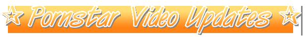 Pornstar Video Updates